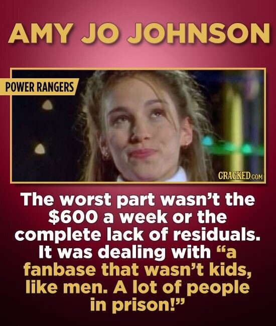 AMY JO JOHNSON POWER RANGERS CRAGKED.COM The worst part wasn't the $600 a week or the complete lack of residuals. It was dealing with a fanbase that