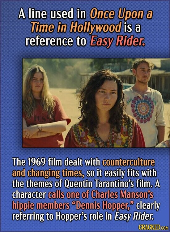 A line used in Once Upon a Time in Hollywood is a reference to Easy Rider. The 1969 film dealt with counterculture and changing times, SO it easily fi
