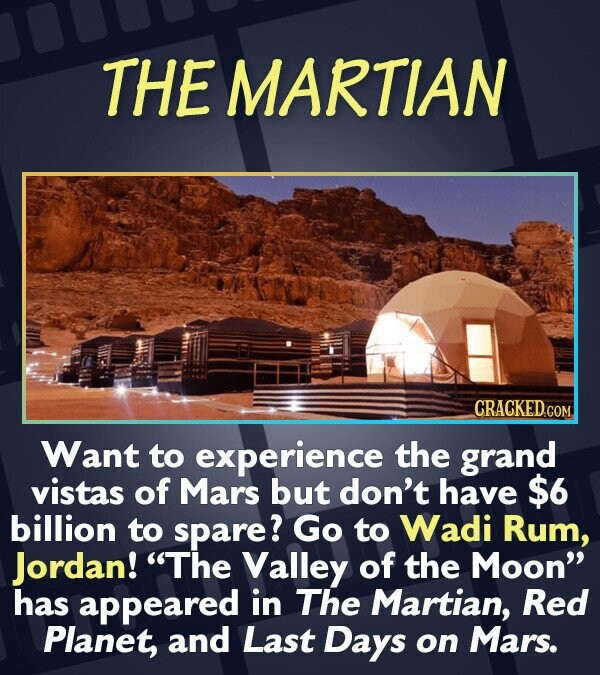 THE MARTIAN CRACKEDCON Want to experience the grand vistas of Mars but don't have $6 billion to spare? Go to Wadi Rum, Jordan! The Valley of the Moon