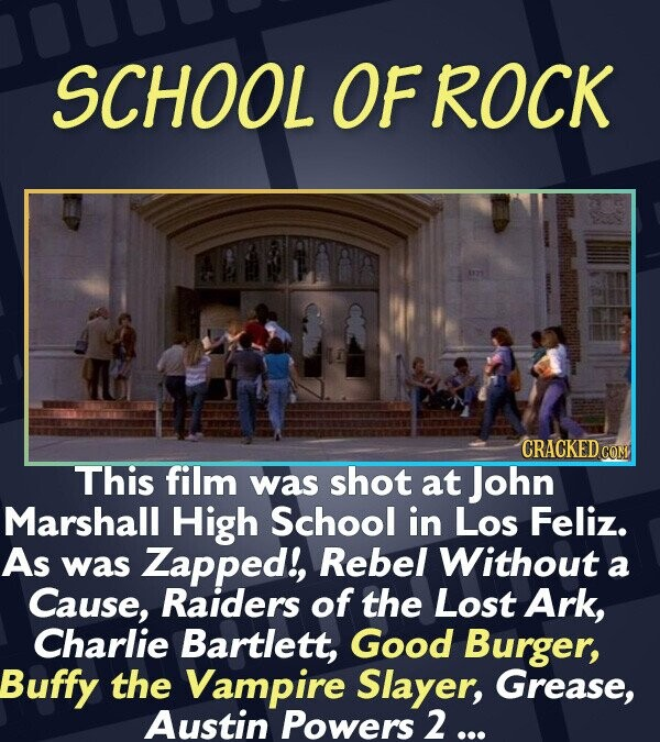SCHOOL OF ROCK CRACKED CON This film was shot at John Marshall High School in Los Feliz. As was Zapped!, Rebel Without a Cause, Raiders of the Lost Ar