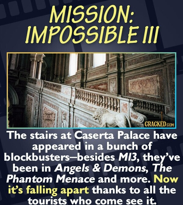 MISSION: IMPOSSIBLE IIL CRACKEDCO The stairs at Caserta Palace have appeared in a bunch of blockbusters-besides MI3, they've been in Angels & Demons,