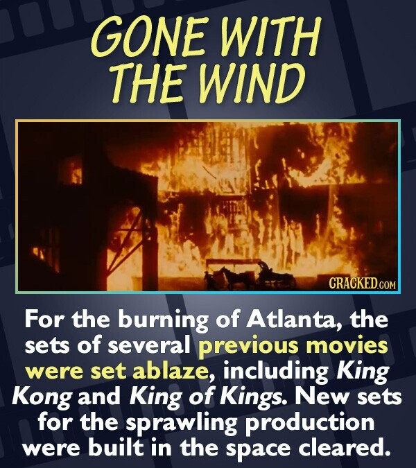 GONE WITH THE WIND CRACKEDCON For the burning of Atlanta, the sets of several previous movies were set ablaze, including King Kong and King of Kings.