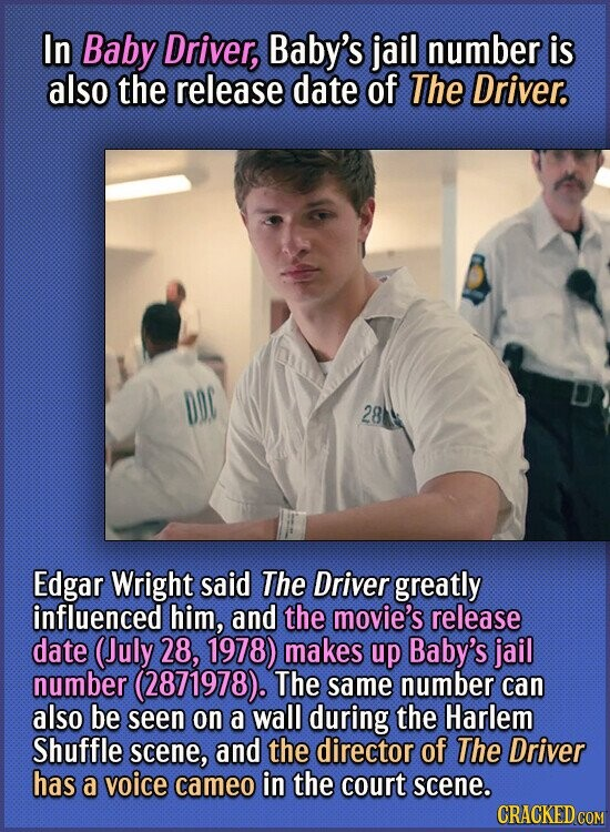 In Baby Driver, Baby's jail number is also the release date of The Driver. DO 28 Edgar Wright said The Driver greatly influenced him, and the movie's