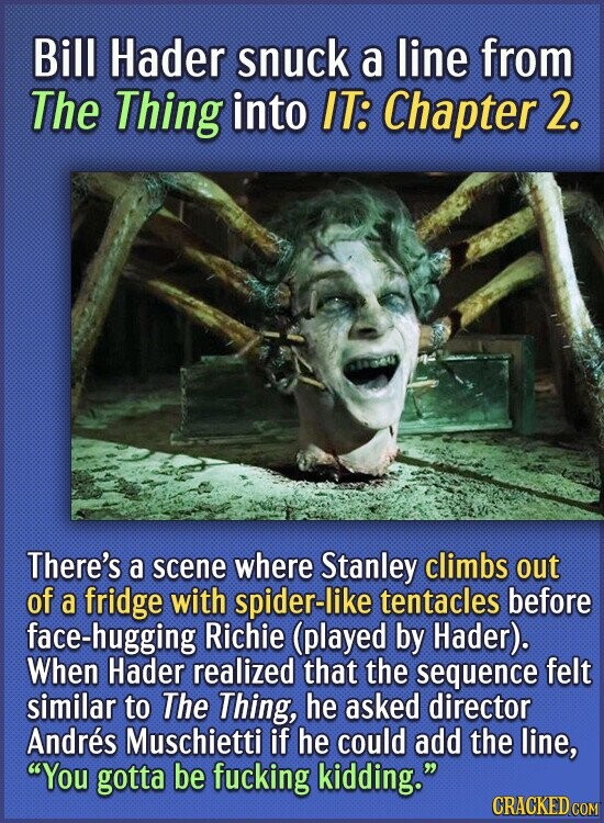 Bill Hader snuck a line from The Thing into IT: Chapter 2. There's a scene where Stanley climbs out of a fridge with spider-like tentacles before face