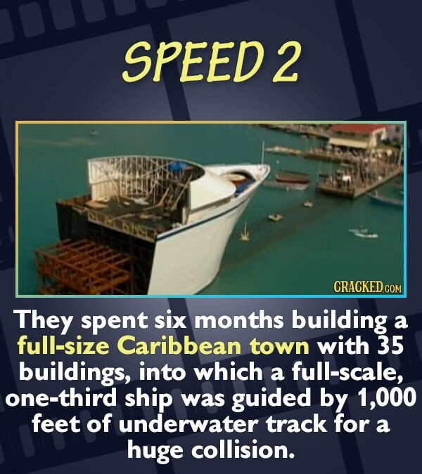 SPEED 2 CRACKED CON They spent six months building a full-size Caribbean town with 35 buildings, into which a full-scale, one-third ship was guided by