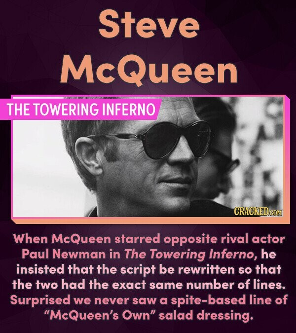 Steve McQueen THE TOWERING INFERNO CRACKED CON When McQueen starred opposite rival actor Paul Newman in The Towering Inferno, he insisted that the scr