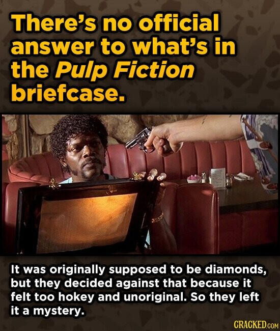 There's no official answer to what's in the Pulp Fiction briefcase. It was originally supposed to be diamonds, but they decided against that because it felt too hokey and unoriginal. So they left it a mystery. CRACKEDGOM