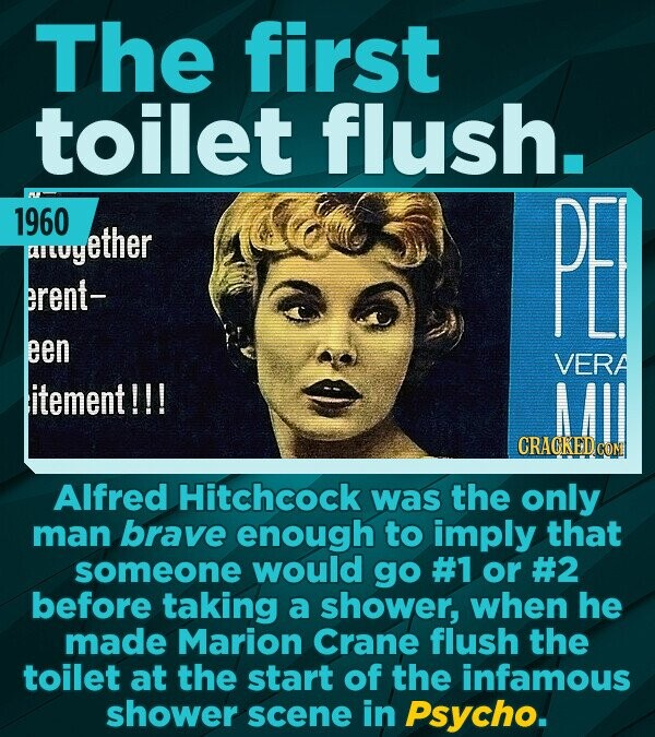 The first toilet flush. 1960 uyether PE erent- een VERA itement!!! CRACKED CO Alfred Hitchcock was the only man brave enough to imply that someone wou