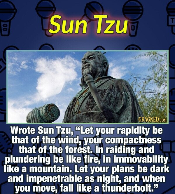Sun TZU T 00 0 CRACKED COM Wrote Sun Tzu, Let your rapidity be that of the wind, your compactness that of the forest.. In raiding and plundering be l