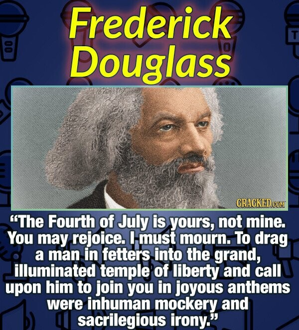 Frederick T 00 Douglass CRACKED COM The Fourth of July is yours, not mine. You may rejoice. I must mourn. To drag a man in fetters into the grand, il