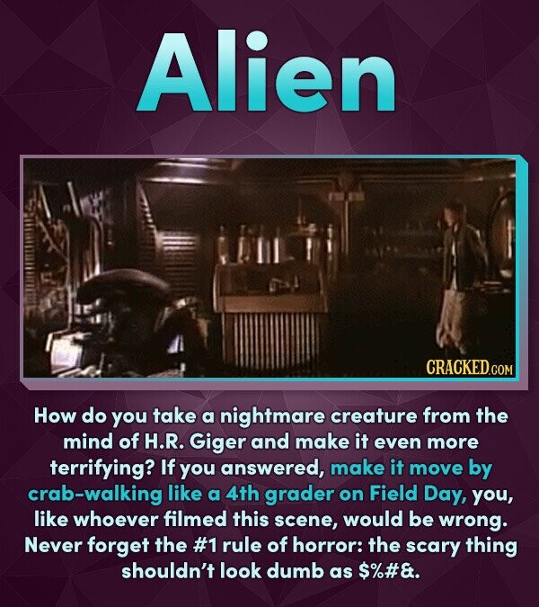 Alien CRACKEDCO How do you take a nightmare creature from the mind of H.R. Giger and make it even more terrifying? If you answered, make it move by cr