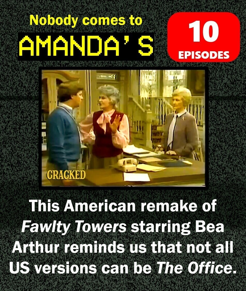 Nobody comes to 10 AMANDA'S EPISODES CRACKED This American remake of Fawlty Towers starring Bea Arthur reminds us that not all US versions can be The Office.