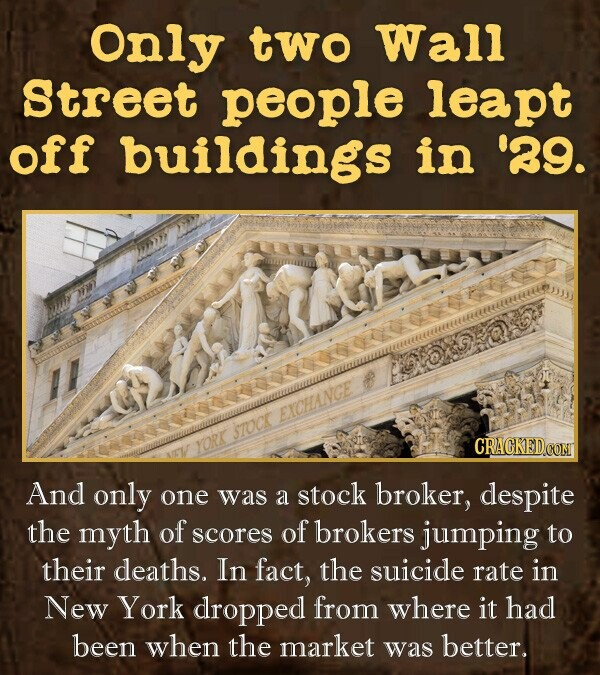 Only two Wall Street people leapt off buildings in '39. EXCHANGE STOCK YORK And only one was a stock broker, despite the myth of scores of brokers jumping to their deaths. In fact, the suicide rate in New York dropped from where it had been when the market was