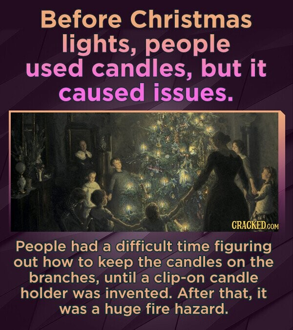 Before Christmas lights, people used candles, but it caused issues. CRACKEDCO People had a difficult time figuring out how to keep the candles on the