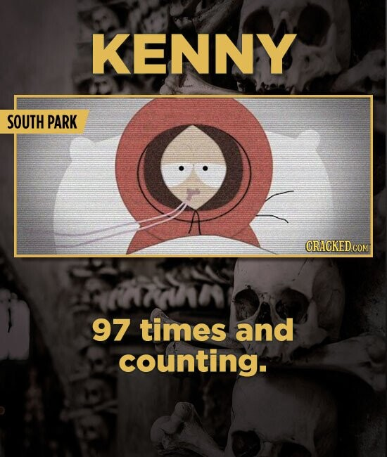 KENNY SOUTH PARK GRACKED COM 97 times and counting.