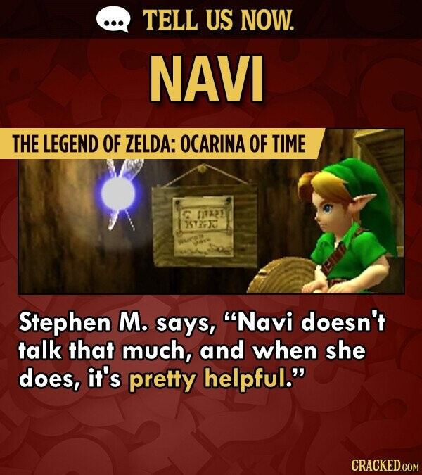TELL US NOW. NAVI THE LEGEND OF ZELDA: OCARINA OF TIME TA21 ST30 H'OT Stephen M. says, Navi doesn't talk that much, and when she does, it's pretty helpful.