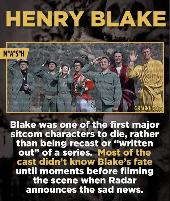 HENRY BLAKE M*A*S*H S CRACKED.COMT Blake was one of the first major sitcom characters to die, rather than being recast or written out of a series. M