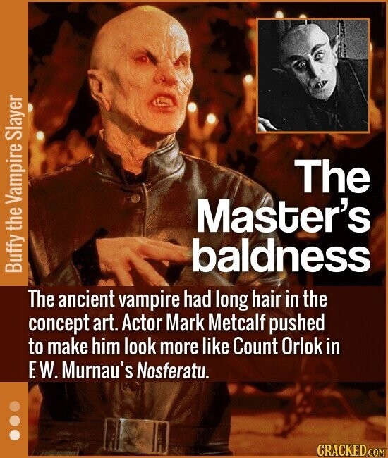 The Master's baldness The ancient vampire had long hair in the concept art. Actor Mark Metcalf pushed to make him look more l