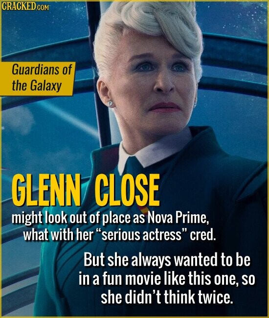 Guardians of the Galaxy GLENN CLOSE might look out of place as Nova Prime, what with her serious actress cred. But she always wanted to be in a fun movie like this one, so she didn't think twice.