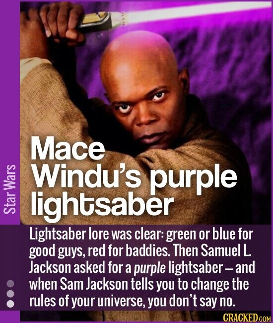 Mace Windu's purple lightsaber Lightsaber lore was clear: green or blue for good guys, red for baddies. Then Samuel L. Jackson asked for a purple