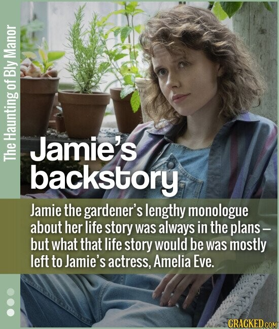 Jamie's backstory Jamie the gardener's lengthy monologue about her life story was always in the plans- but what that life story