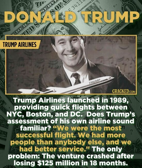 DONALD SOFP  3411 AERL WASHINGTON TRUMP Al.w PDERA TRUMP AIRLINES THUINP CRACKED.COM Trump Airlines launched in 1989, providing quick flights between NYC, Boston, and DC. DOeS Trump's assessment of his own airline sound familiar? We were the most sucCessful flight. We had more people than anybody else, and we had