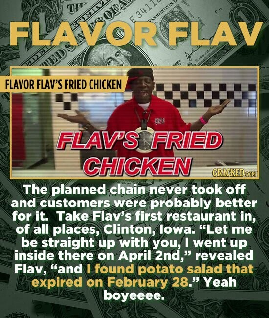 FLAVOR OFP E3411 EEV VASHINGTON. FLAV FLAVOR FLAV'S FRIED CHICKEN ar FLAV'S FRIED CHICKEN CRACKED The planned chain never took off and customers were probably better for it. Take Flav's first restaurant in, of all places, Clinton, lowa. Let me be straight up with you, I went up inside there