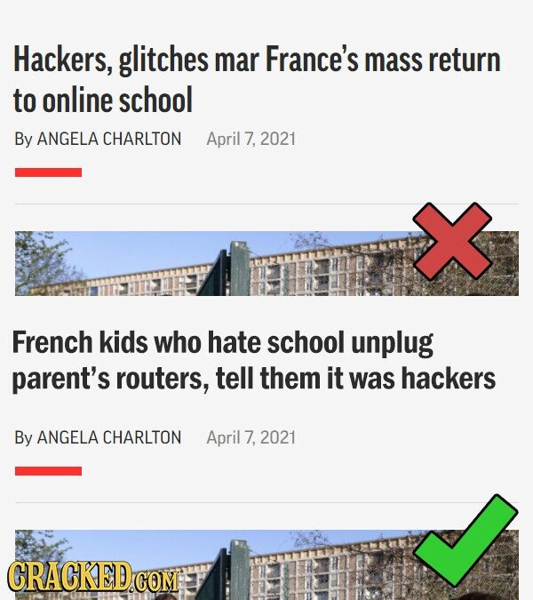 Hackers, glitches mar France's mass return to online school By ANGELA CHARLTON April 7, 2021 French kids who hate school unplug parent's routers, tell them it was hackers By ANGELA CHARLTON April 7, 2021 CRACKED.G COM