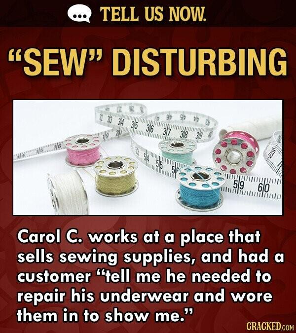 TELL US NOW. SEW DISTURBING 12 97 34 35 36 2U 37 38 39 4 1/6 55 5 59 lllillilhtulmutlll 60 Carol C. works at a place that sells sewing supplies, and