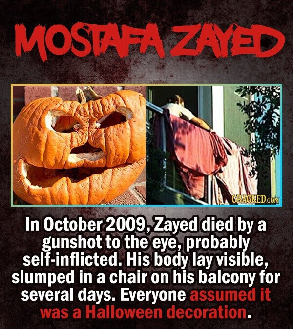 MOSTAFAZAYED CRACKED CON In October 2009, Zayed died by a gunshot to the eye, probably self-inflicted. His body lay visible, slumped in a chair on his