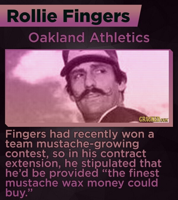Rollie Fingers Oakland Athletics CRACKEDCONT Fingers had recently won a team e-growing contest, SO extension, he stipulated that he'd be provided the finest mustache wax money could buy.