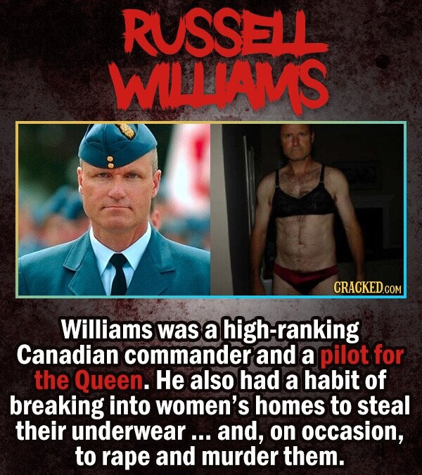 RUSSELL WILLIAVS CRACKEDCO Williams was a high-ranking Canadian commander and a pilot for the Queen. He also had a habit of breaking into women's home