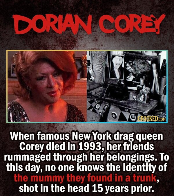 DORIAN COREY CRACKED COM When famous New York drag queen Corey died in 1993, her friends rummaged through her belongings. To this day, no one knows th