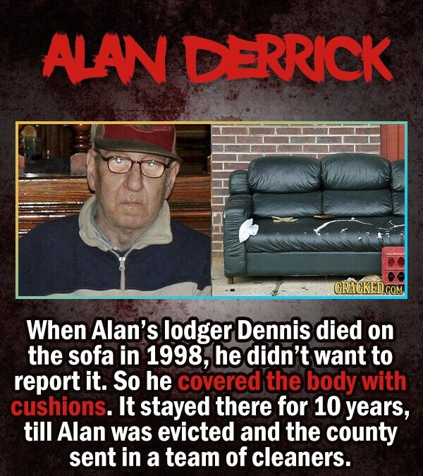 ALAN DERRICK CRACKEDCO When Alan's lodger Dennis died on the sofa in 1998, he didn't want to report it. So he covered the body with cushions. It staye