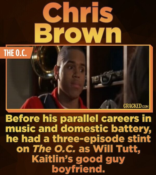 Chris Brown THE O.C. Before his parallel careers in music and domestic battery, he had a three-episode stint on The O.C. as Will Tutt, Kaitlin's good