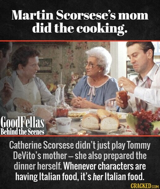 Martin Scorsese's mom did the cooking. Catherine Scorsese didn't just play Tommy DeVito's mother- she also prepared the dinner herself. Whenever characters are having Italian food, it's her Italian food.