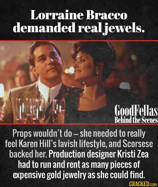 Lorraine Bracco demanded real jewels. GoodFellas Behind the Scenes Props wouldn't do- she needed to really feel Karen Hill's lavish lifestyle, and Scorsese backed her. Production designer Kristi Zea had to run and rent as many pieces of expensive gold jewelry as she could find.