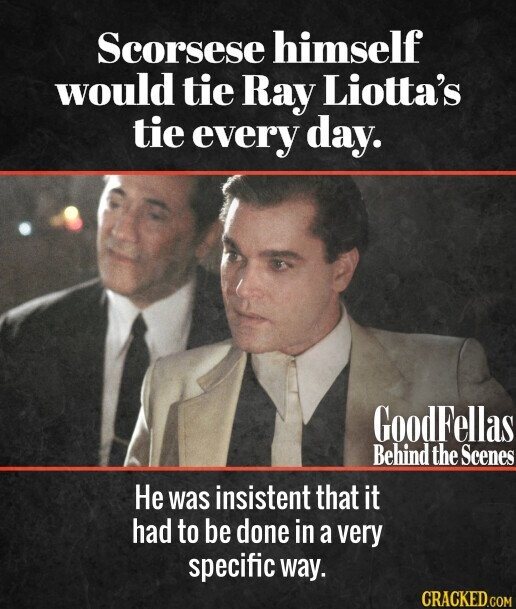Scorsese himself would tie Ray Liotta's tie every day. He was insistent that it had to be done in a very specific way.