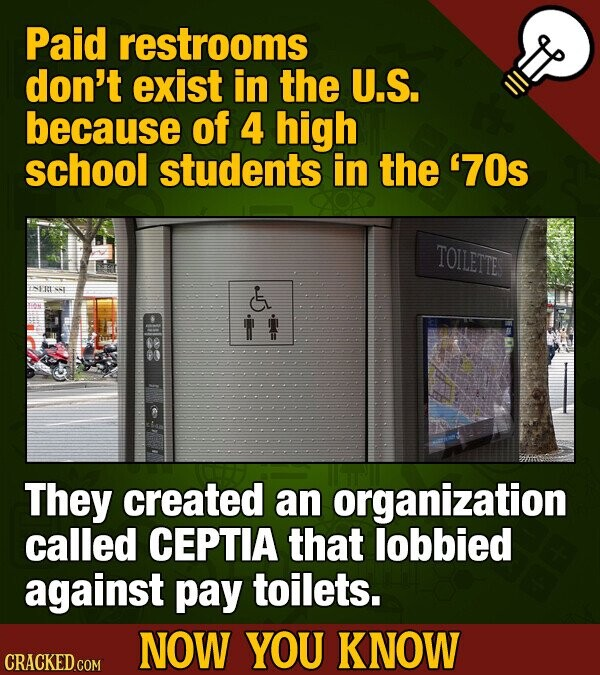 Paid restrooms don't exist in the U.S. because of 4 high school students in the 70s TOILEITE E1 E ii They created an organization called CEPTIA that