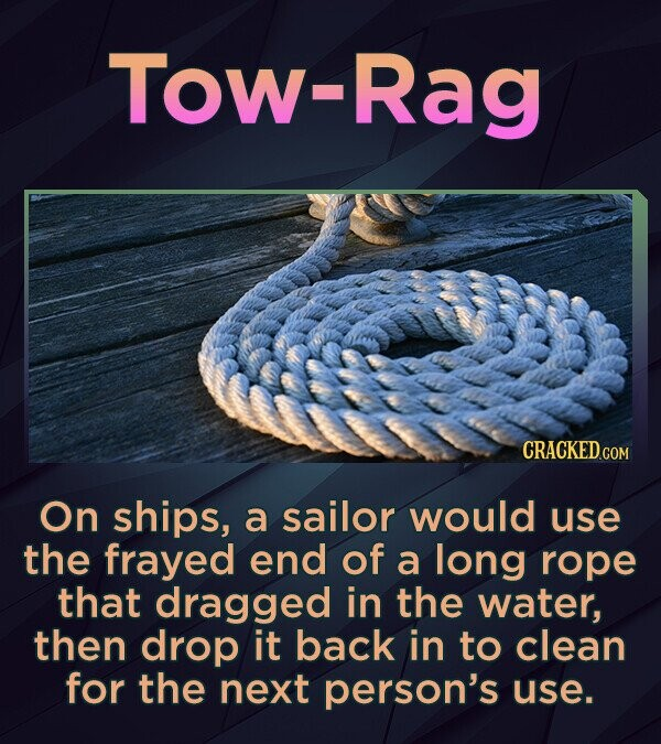 Tow-Rag CRACKED.CON On ships, a sailor would use the frayed end of a long rope that dragged in the water, then drop it back in to clean for the next p