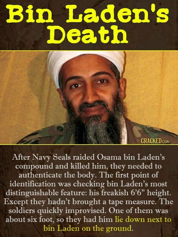 Bin Laden's Death CRACKED COM After Navy Seals raided Osama bin Laden's compound and killed him, they needed to authenticate the body. The first point