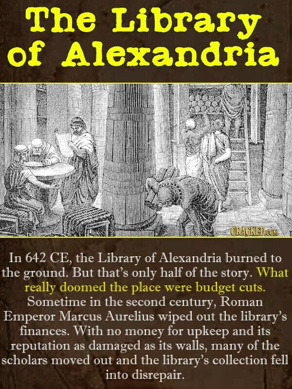 THE Library of Alexandria In 642 CE, the Library of Alexandria burned tO the ground. But that's only half of the story. What really doomed the place w