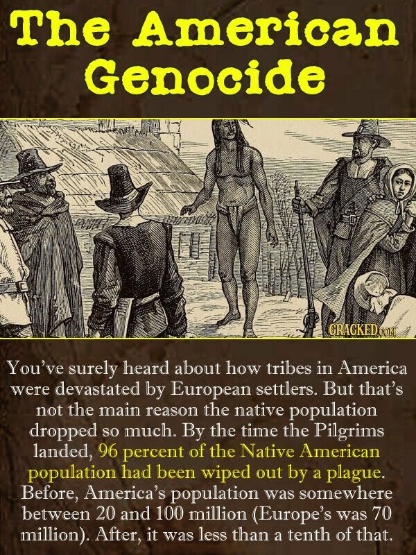 The American Genocide CRACKED CON You've surely heard about how tribes in America were devastated by European settlers. But that's not the main reason