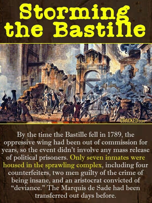 Storming the Bastille CRACKED.COM By the time the Bastille fell in 1789, the oppressive wing had been out of commission for years, the event involve s