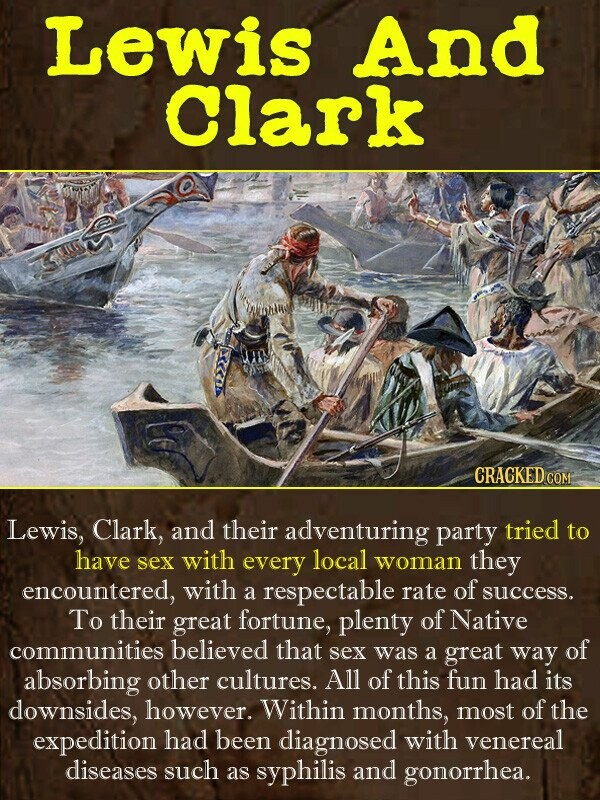 Lewis And Clark Lewis, Clark, and their adventuring party tried to have sex with every local woman they encountered, with respectable rate of a succes