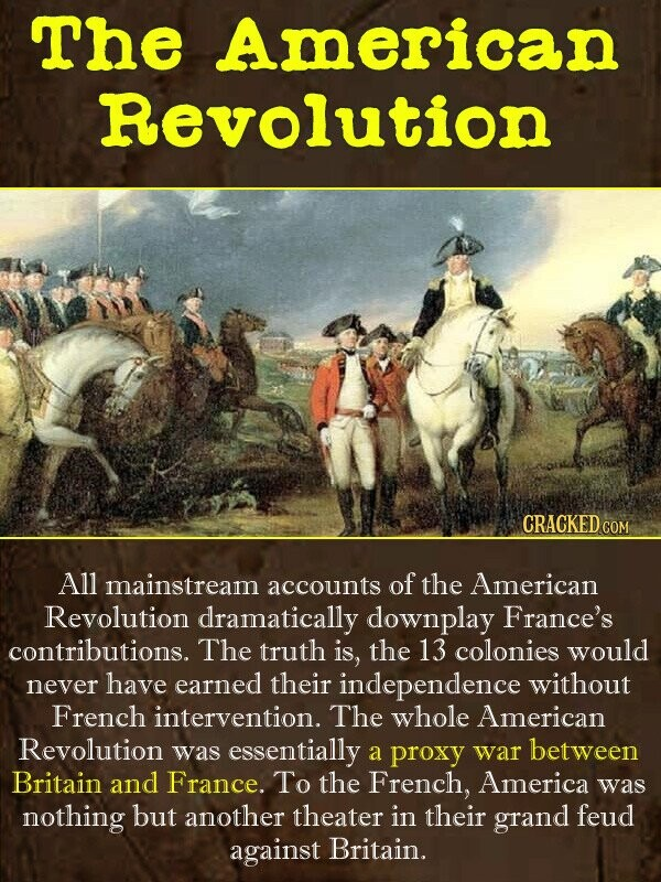THe American Revolution CRACKEDCO All mainstream accounts of the American Reyolution dramatically downplay France's contributions. The truth is, the 1