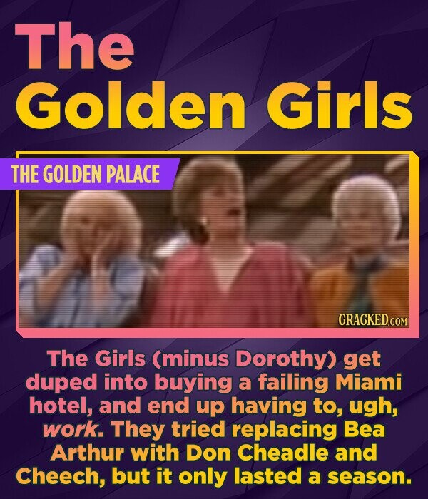 The Golden Girls THE GOLDEN PALACE CRACKED COM The Girls (minus Dorothy) get duped into buying a failing Miami hotel, and end up having to, ugh, work.