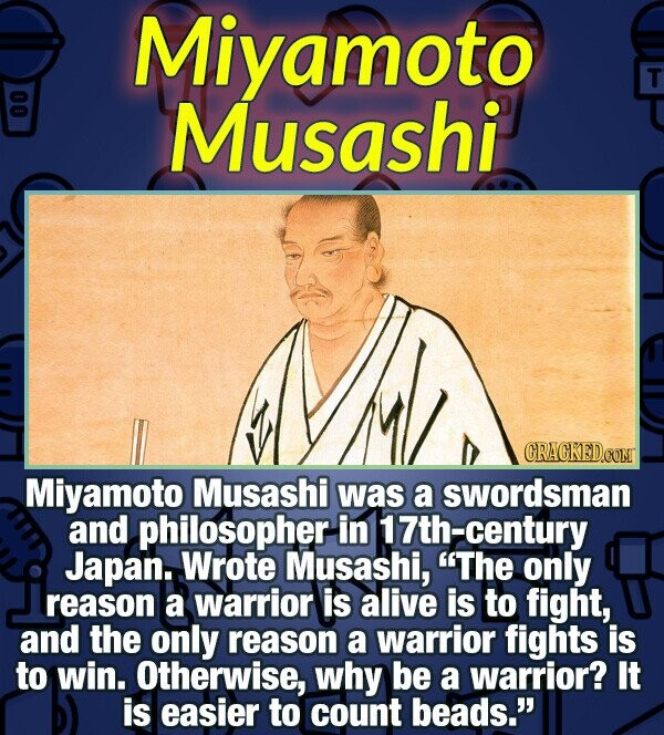 Miyamoto T 00 Musashi CRACKEDCON Miyamoto Musashi was a swordsman and philosopher in 7th-century Japan. Wrote Musashi, The only reason a warrior is a