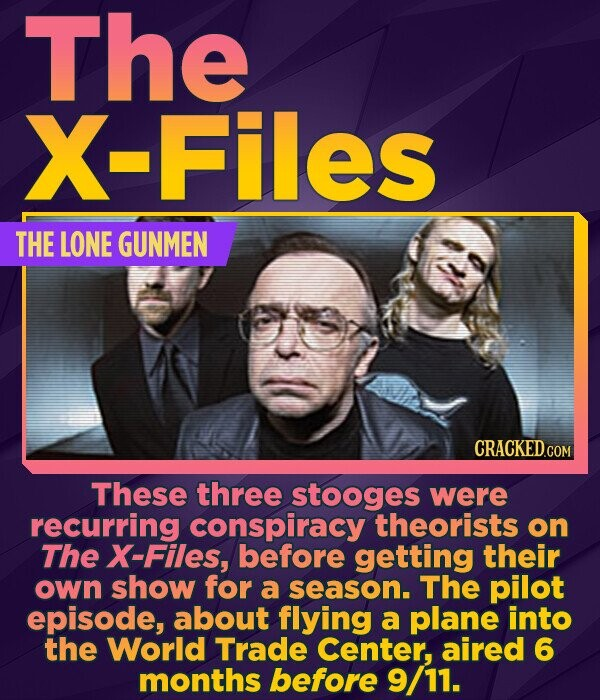 The X-Files THE LONE GUNMEN CRACKED.COM These three stooges were recurring conspiracy theorists on The X-Files, before getting their own show for a se