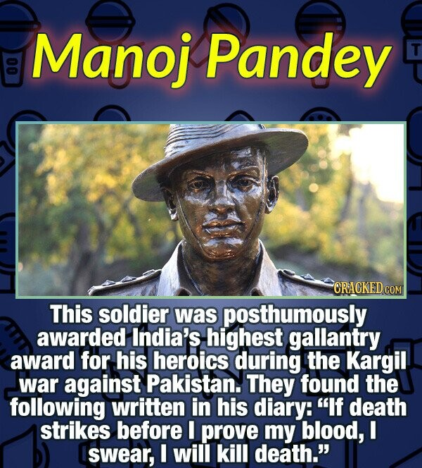 Manoj Pandey T 0 CRACKED COM This soldier was posthumously awarded India's highest gallantry award for his heroics during the Kargil war against Pakis